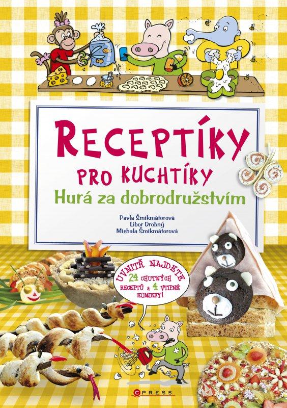 Receptíky pro kuchtíky: Hurá za dobrodružstvím! - Pavla Šmikmátorová