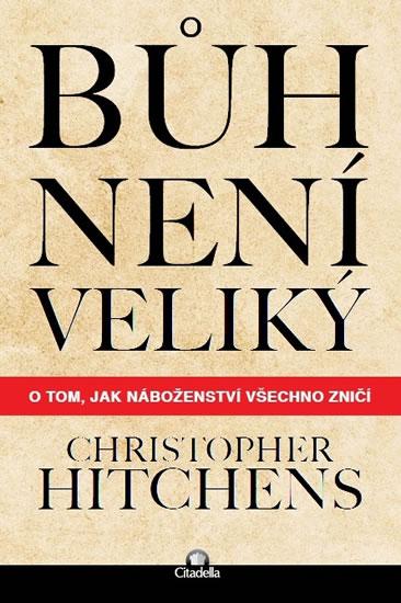 Bůh není veliký - O tom, jak náboženství všechno zničí - Christopher Hitchens