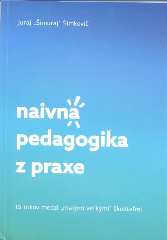 """Naivná pedagogika z praxe - Juraj """"Šimuraj"""" Šimkovič"""