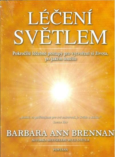 Léčení světlem - Pokročilé léčebné postupy pro vytvoření si života, po jaké toužíte - Barbara Ann Brennan