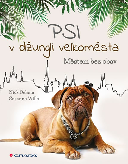 Psi v džungli velkoměsta - Městem bez obav - Nick Oehme, Sussane Wille
