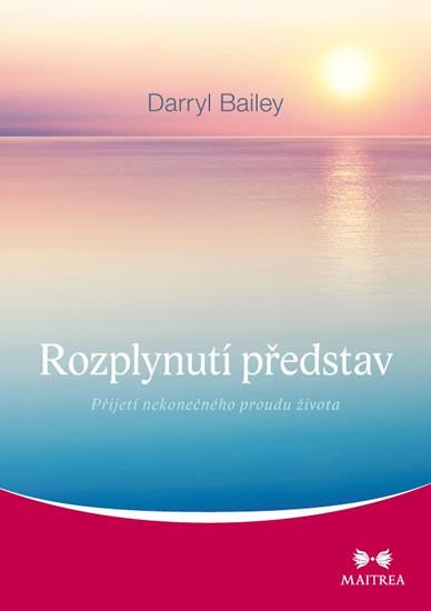 Rozplynutí představ - Přijetí nekonečného proudu života - Darryl Bailey