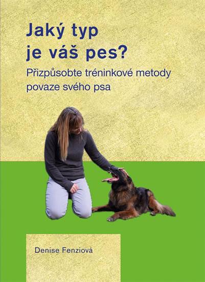 Jaký typ je váš pes? - Přizpůsobte tréninkové metody povaze svého psa - Denise Fenziová