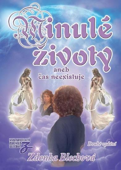 Minulé životy aneb čas neexistuje - 2.vydání - Zdenka Blechová