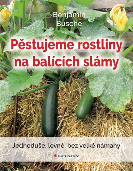 Pěstujeme rostliny na balících slámy - Jednoduše, levně, bez velké námahy - Benjamin Busche
