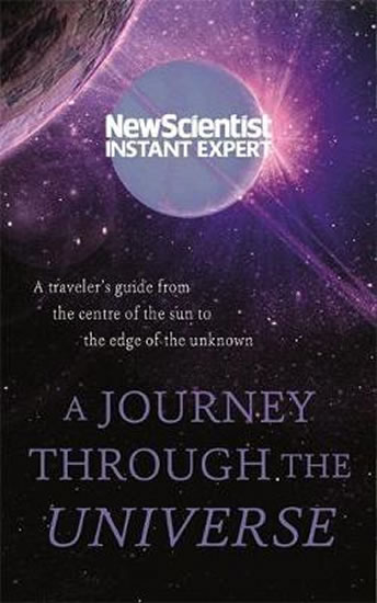 A Journey Through The Universe : A traveler´s guide from the centre of the sun to the edge of the unknown