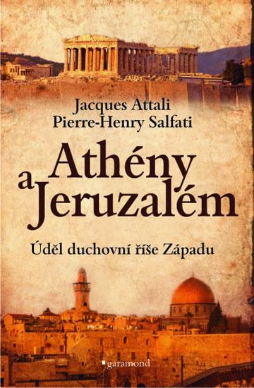 Athény a Jeruzalém, úděl duchovní říše Západu - Jacques Attali, Pierre-Henry Salfati