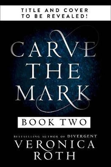 Carve the Mark: Book 2 - Veronica Rothová