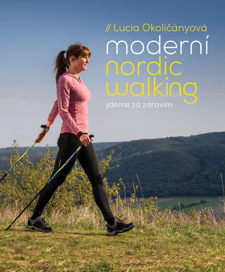 Moderní nordic walking - Jdeme za zdravím - Lucia Okoličányová