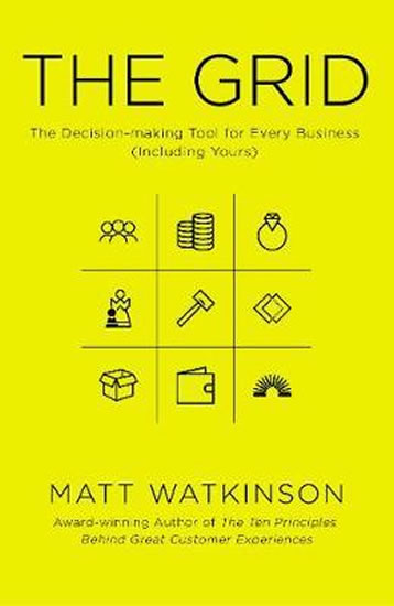 The Grid : The Decision-making Tool for Every Business (Including Yours) - Matt Watkinson