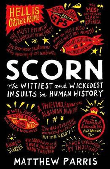 Scorn : The Wittiest and Wickedest Insults in Human History - Matthew Parris