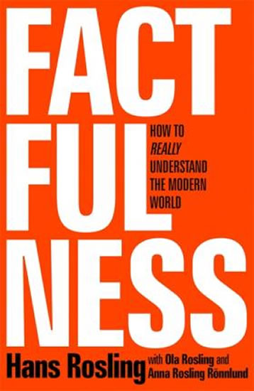 Factfulness : Ten Reasons We´re Wrong About the World - and Why Things Are Better Than You Think - Hans Rosling