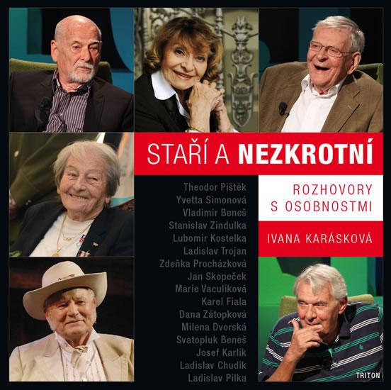 Staří a nezkrotní - Rozhovory s osobnostmi - Ivana Karásková
