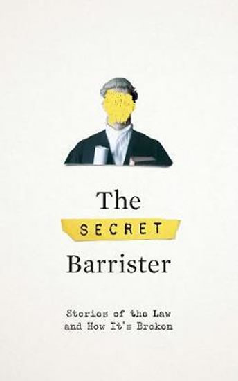 The Secret Barrister : Stories of the Law and How It´s Broken
