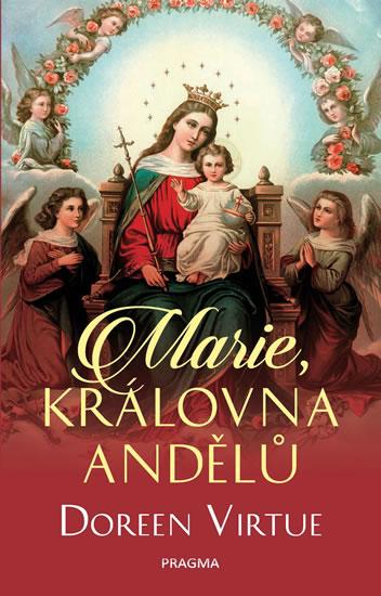 Marie, královna andělů - 2.vydání - Doreen PH.D. Virtue
