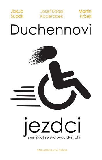 Duchennovi jezdci aneb Život se svalovou dystrofií - Jakub Šudák, Martin Krček, JosefKáďa Kadeřábek