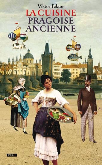 La Cuisine pragoise ancienne - Viktor Faktor