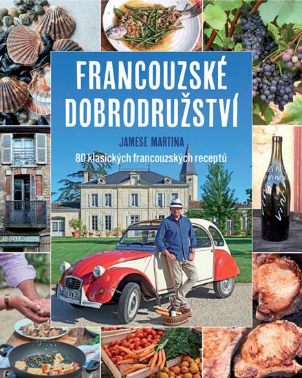Francouzské dobrodružství Jamese Martina - 80 klasických francouzských receptů - James Martin