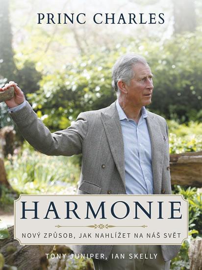 Princ Charles Harmonie - Nový způsob, jak nahlížet na náš svět - Tony Juniper, Ian Skelly