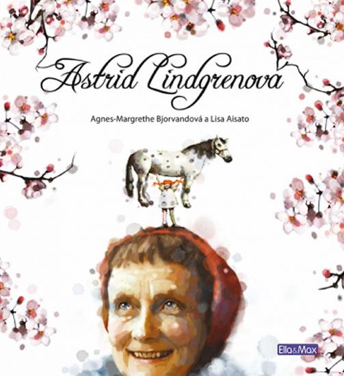 Astrid Lindgrenová - životní příběh - Agnes-Margrethe Bjorvandová