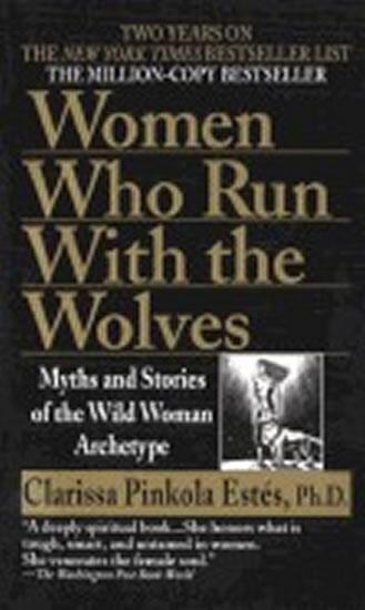 Women Who Run with Wolves - Clarissa Pinkola Estés
