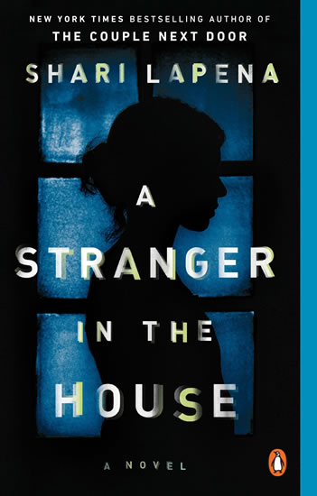 A Stranger in the House : A Novel - Shari Lapena