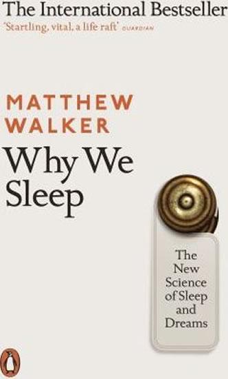 Why We Sleep : The New Science of Sleep and Dreams - Matthew Walker