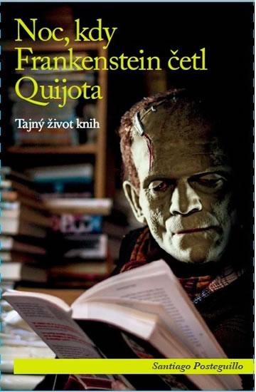 Noc, kdy Frankenstein četl Quijota - Tajný život knih - Santiago Posteguillo