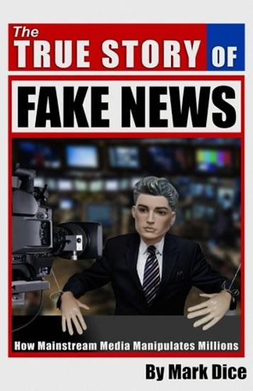The True Story of Fake News : How Mainstream Media Manipulates Millions - Mark Dice