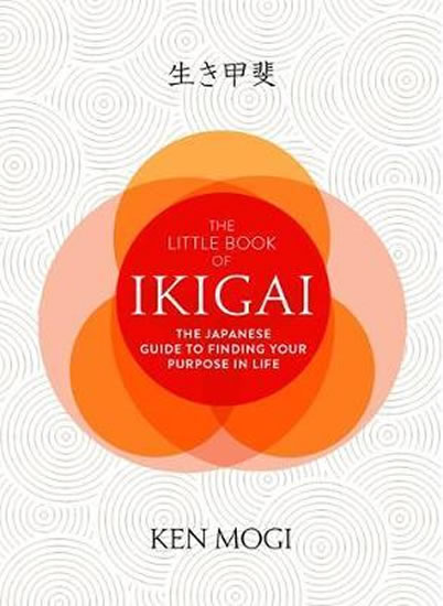 The Little Book of Ikigai : The secret Japanese way to live a happy and long life - Ken Mogi
