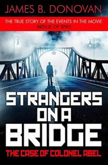Strangers on a Bridge - James B. Donovan