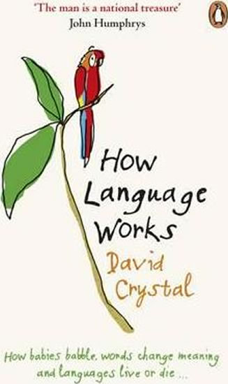 How Language Works : How Babies Babble, Words Change Meaning and Languages Live or Die - David Crystal