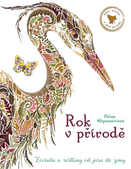 Rok v přírodě - Zvířata a rostliny od jara do zimy - Helen Ahpornsiriová