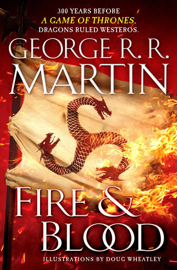 Fire and Blood : 300 Years Before a Game of Thrones (a Targaryen History) - George R. R. Martin