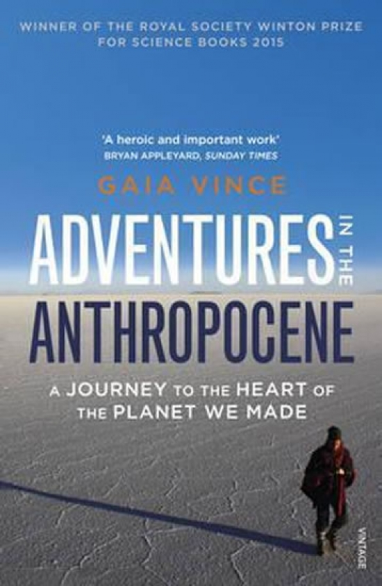 Adventures in the Anthropocene : A Journey to the Heart of the Planet we Made - Gaia Vince