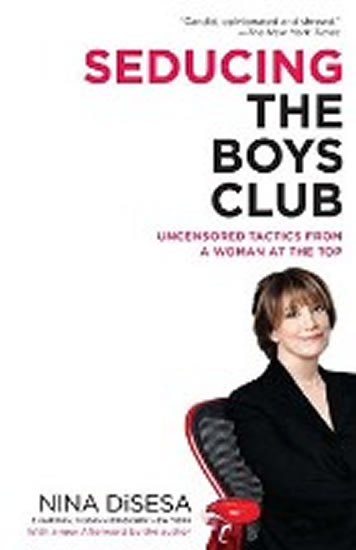 Seducing the Boys Club - Nina DiSesa