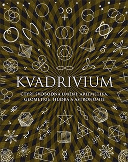 Kvadrivium - Čtyři svobodná umění: aritmetika, geometrie, hudba a astronomie - Anthony Ashton