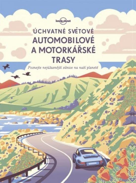 Úchvatné světové automobilové a motorkárské trasy- Lonely planet