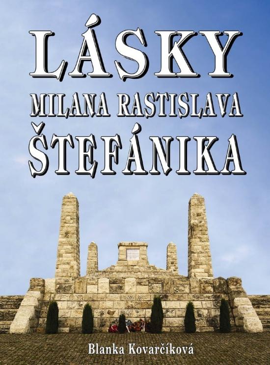 Lásky M. R. Štefánika - Blanka Kovarčíková