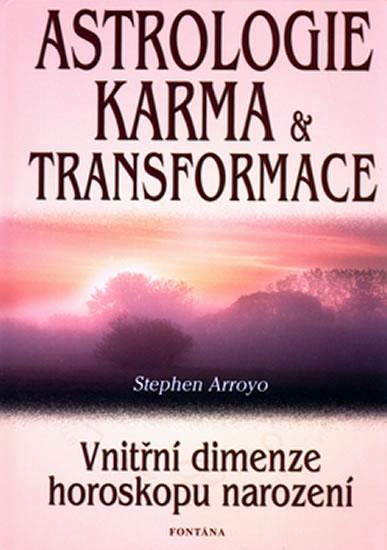Astrologie karma a transformace - Vnitřní dimenze horoskopu narození - Stephen Arroyo