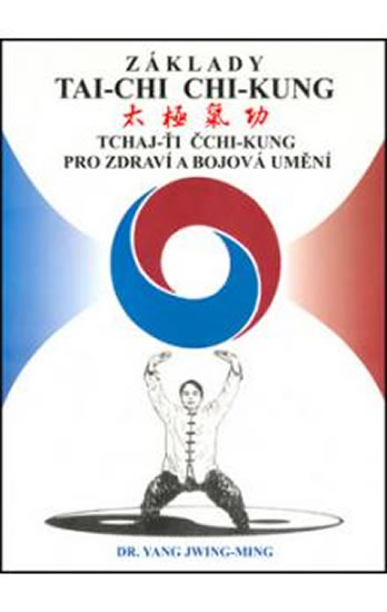 Základy tai-chi chi-kung - Tchaj-Ťi Čchi-Kung pro zdraví a bojová umění