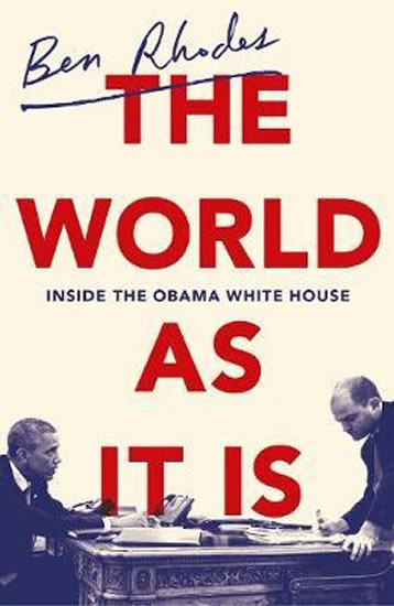 The World As It Is: Inside the Obama White House - Ben Rhodes