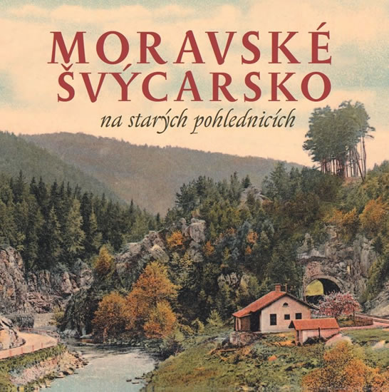 Moravské Švýcarsko na starých pohlednicích - Milan Sýkora, Milan Šustr