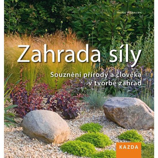Zahrada síly - Souznění přírody a člověka v tvorbě zahrad - 2. vydání - Heiko Hähnsen