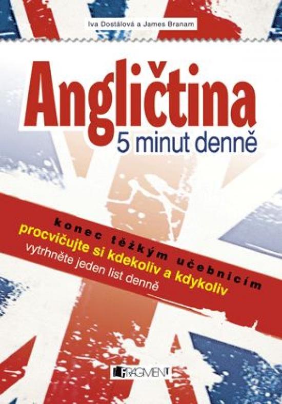 Angličtina – 5 minut denně - Iva Dostálová, James Branam