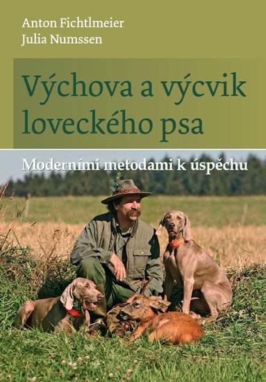 Výchova a výcvik loveckého psa - Moderními metodami k úspěchu - Anton Fichtlmeier, Julia Numssen