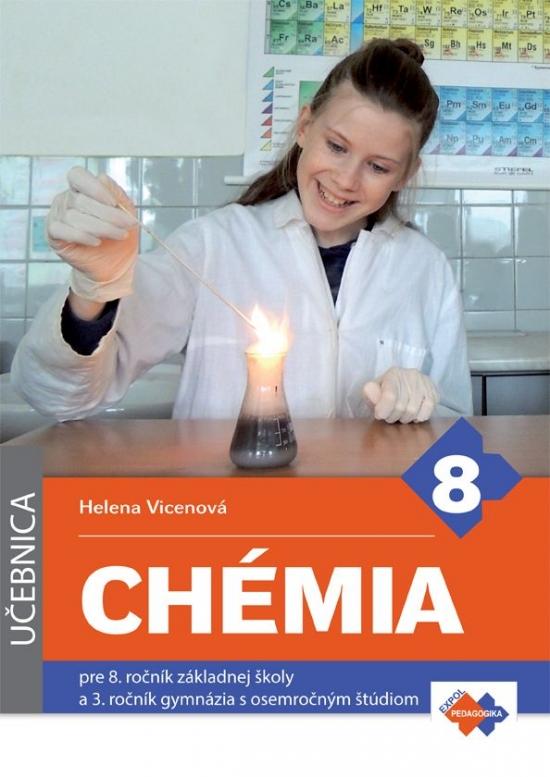 Chémia pre 8. ročník základnej školy a 3. ročník gymnázia s osemročným štúdiom - Helena Vicenová
