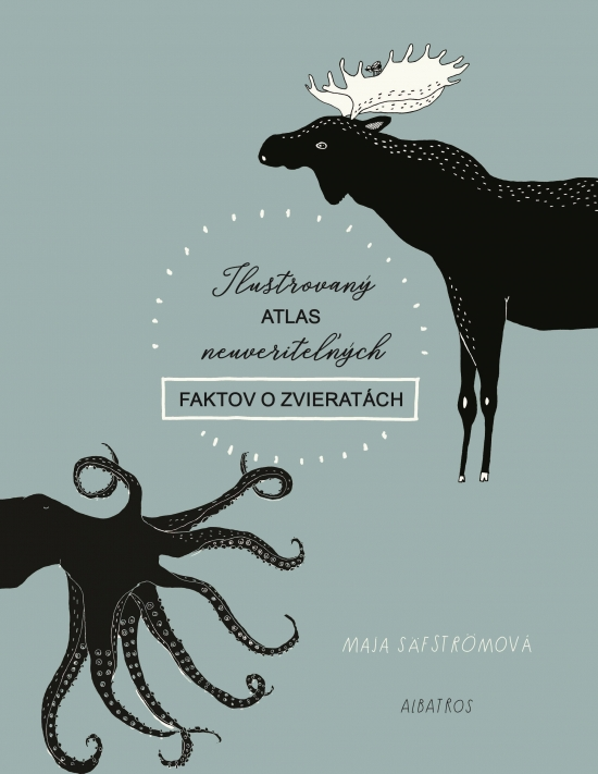 Ilustrovaný atlas neuveriteľných faktov o zvieratách - Maria Säfströmová