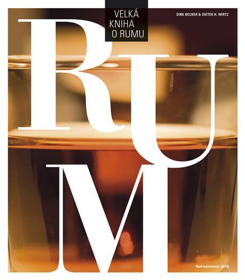 Velká kniha o rumu - Dirk, Becker, Dieter H.Wirtz