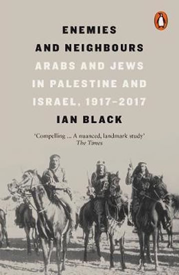 Enemies and Neighbours : Arabs and Jews in Palestine and Israel, 1917-2017 - Ian Black